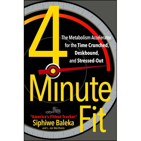 4-Minute Fit : The Metabolism Accelerator for the Time Crunched, Deskbound, and Stressed-Out