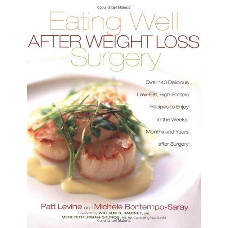 Eating Well After Weight Loss Surgery  Over 140 Delicious Low Fat  High Protein Recipes To Enjoy In The Weeks  Months And Years After Surgery