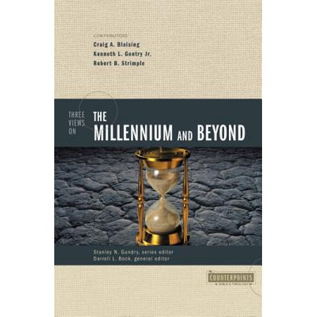 Three Views on the Millennium and Beyond (The Meaning Of The Millennium Four Views)