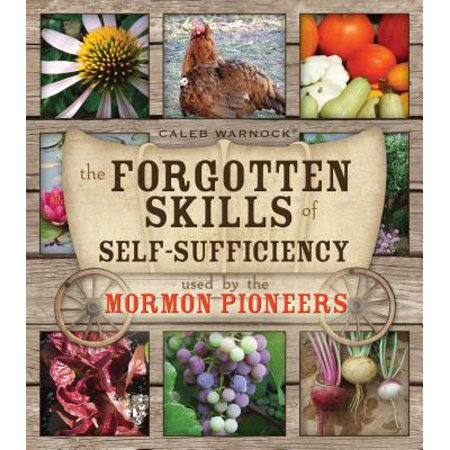 The Forgotten Skills of Self-Sufficiency Used by the Mormon Pioneers (New Self Sufficient Gardener)