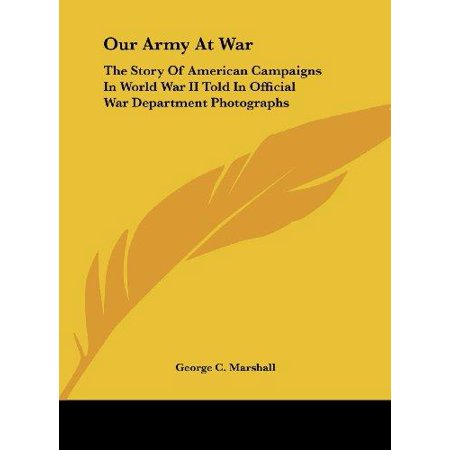 Our Army at War: The Story of American Campaigns in World War II Told in Official War Department Photographs - image 1 of 1