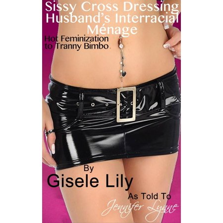 Sissy Cross Dressing Husband's Interracial Ménage: Hot Feminization to Tranny Bimbo - eBook (Tranny Granny)