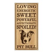 Wood Dog Breed Personality Sign - Spoiled Pit Bull (Pitbull Terrier) - Home, Office, Decor, Decoration, Gifts