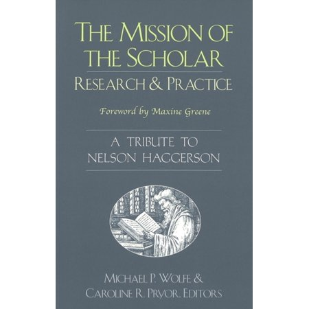The Mission Of The Scholar  Research And Practice   A Tribute To Nelson Haggerson  Counterpoints Studies In The Postmodern Theory Of Education   Paperback