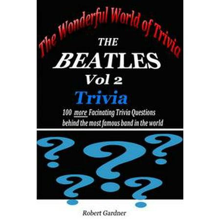 The Wonderful World of Trivia: The Beatles Trivia - vol 2 - eBook (World Trivia)