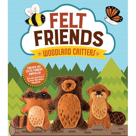 (Felt Friends Woodland Critters : Create 20 Cute Forest Animals! Includes Materials to Make 10 Animal Projects!)