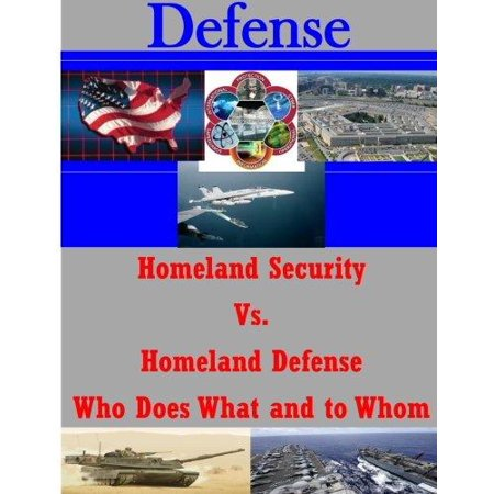 Homeland Security Vs  Homeland Defense Who Does What And To Whom