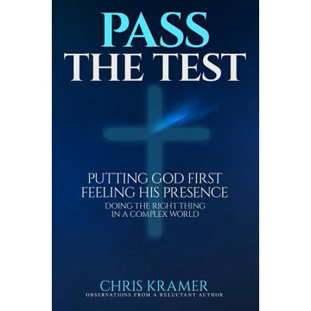 Pass The Test  Putting God First  Feeling His Presence   Doing The Right Thing In A Complex World