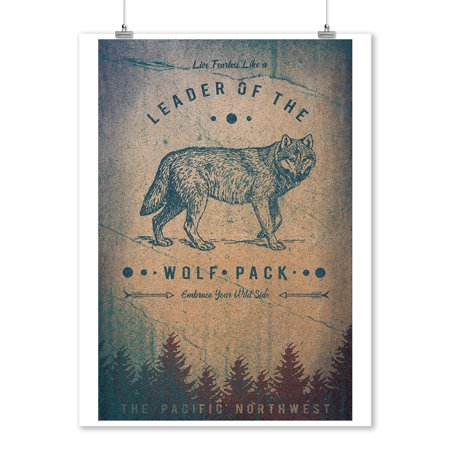 The Pacific Northwest - Live Fearless like Leader of the Wolf pack -  Lantern Press Artwork (9x12 Art Print, Wall Decor Travel Poster)