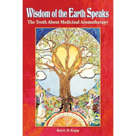 Wisdom Aromatherapy (Wisdom of the Earth Speaks : The Truth about Medicinal Aromatherapy)