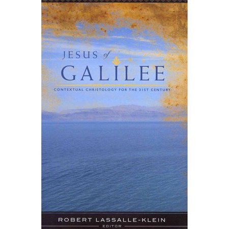 Jesus of Galilee: Contextual Christology Fot the 21st Century