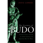 The Essence of Budo : A Practitioner's Guide to Understanding the Japanese Martial Ways
