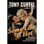 The Making of Some Like It Hot : My Memories of Marilyn Monroe and the Classic American Movie