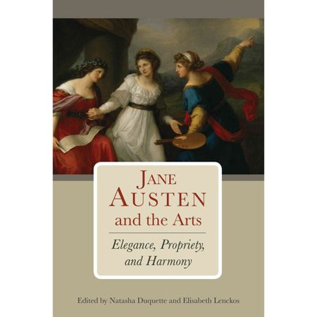 Jane Austen and the Arts: Elegance, Propriety, and Harmony by