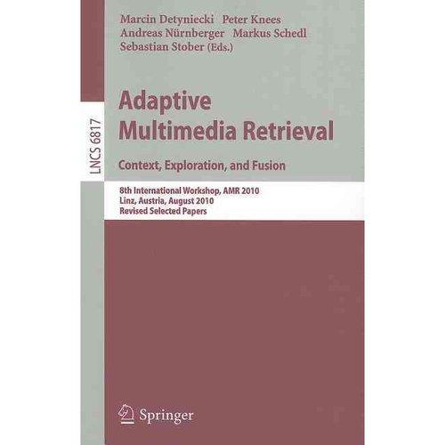 Adaptive Multimedia Retrieval: Context, Exploration and Fusion: 8th International Workshop, AMR 2010, Linz, Austria, August 17-18, 2010. Revised Sele