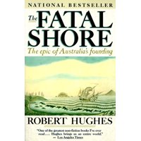 The Fatal Shore : The epic of Australia's founding