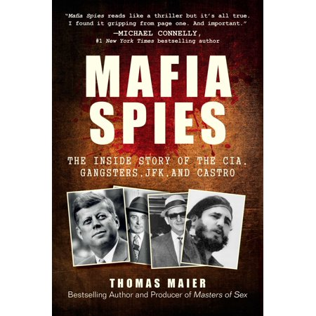 Mafia Spies : The Inside Story of the CIA, Gangsters, JFK, and (John F Kennedy Senior High School New Orleans)