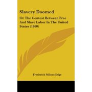 Slavery Doomed : Or the Contest Between Free and Slave Labor in the United States (1860)