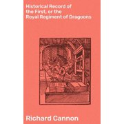 Historical Record of the First, or the Royal Regiment of Dragoons - eBook
