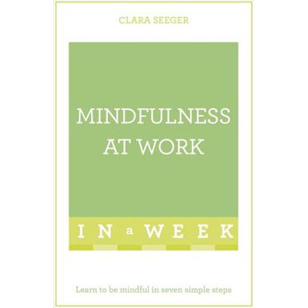 Mindfulness at Work in a Week: Teach Yourself