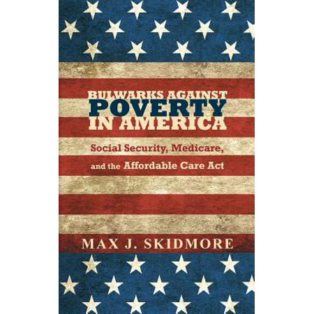 Bulwarks Against Poverty In America  Social Security  Medicare  And The Affordable Care Act
