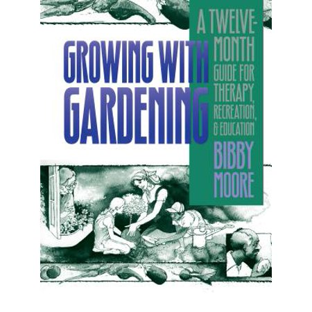 Growing With Gardening A Twelve Month Guide For Therapy Recreation And Education
