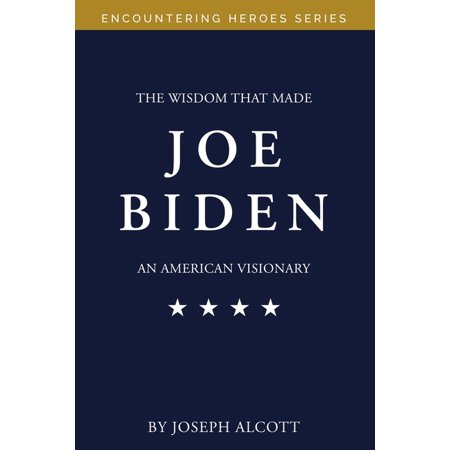 The Wisdom That Made Joe Biden an American Visionary (Paperback)