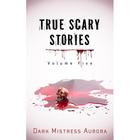 True Scary Stories: Volume Five - (Scary Stories That Are True)
