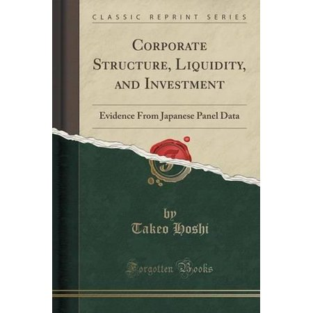 Corporate Structure  Liquidity  And Investment  Evidence From Japanese Panel Data  Classic Reprint