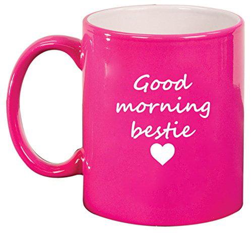 Ceramic Coffee Tea Mug Good Morning Bestie Best Friend Pink