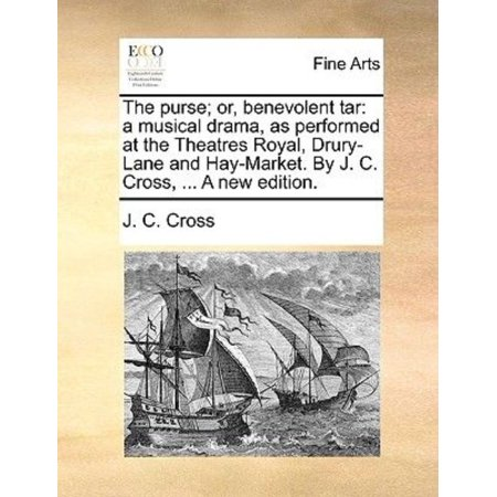 The purse; or, benevolent tar: a musical drama, as performed at the Theatres Royal, Drury-Lane and Hay-Market. By J. C. Cross, ... A new edition.