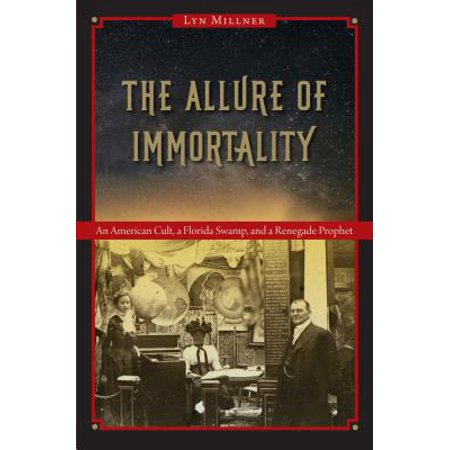 The Allure of Immortality : An American Cult, a Florida Swamp, and a Renegade