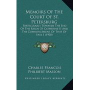 Memoirs of the Court of St. Petersburg : Particularly Towards the End of the Reign of Catherine II and the Commencement of That of Paul I (1900)