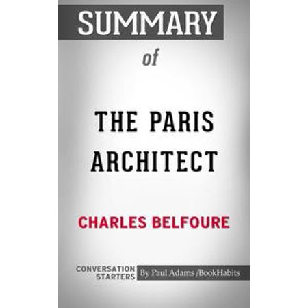 Summary of The Paris Architect: A Novel By Charles Belfoure | Conversation Starters -