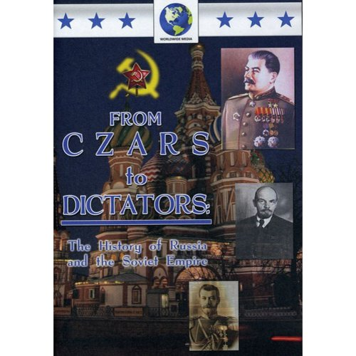 From Czars to Dictators: The History Of Russia And The Soviet Empire
