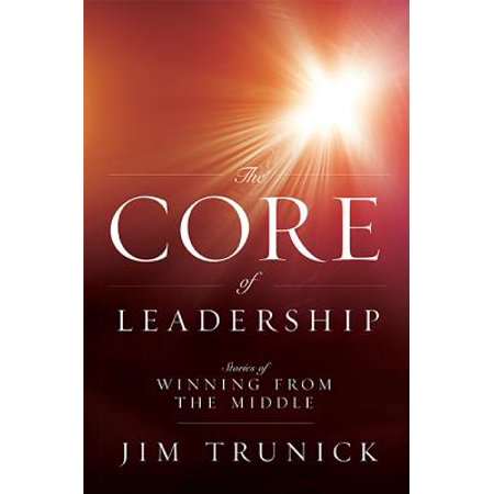 The Core of Leadership : Stories of Winning from the Middle ()