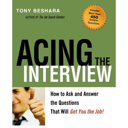 Acing the Interview: How to Ask and Answer the Questions That Will Get You the Job! (Frequently Asked Questions In A Job Interview)