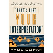 That's Just Your Interpretation: Responding to Skeptics Who Challenge Your Faith (Paperback)