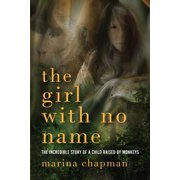 The Girl with No Name : The Incredible True Story of a Child Raised by Monkeys