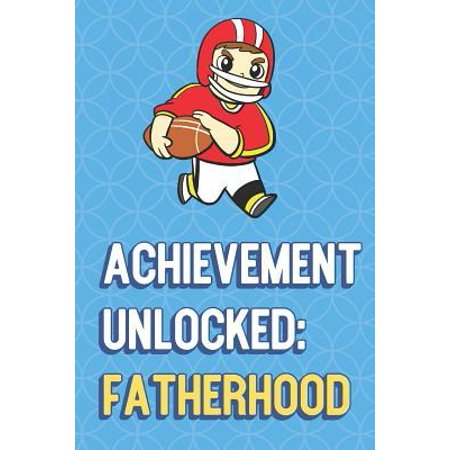 Achievement Unlocked Fatherhood: Football Player Funny Cute Father's Day Journal Notebook From Sons Daughters Girls and Boys of All Ages. Great Gift o
