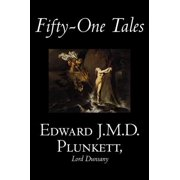 Fifty-One Tales by Edward J. M. D. Plunkett, Fiction, Classics, Fantasy, Horror