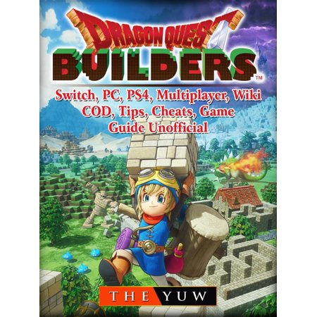 Dragon Quest Builders, Switch, PC, PS4, Multiplayer, Wiki, COD, Tips, Cheats, Game Guide Unofficial -