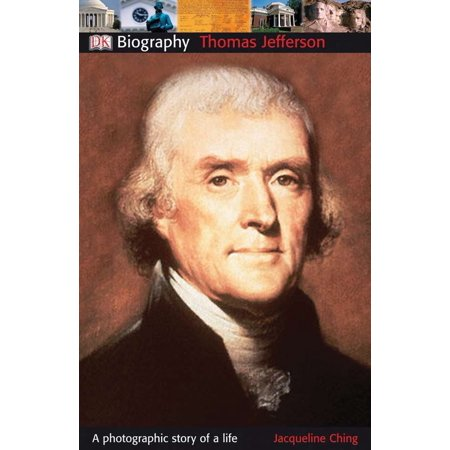 DK Biography: Thomas Jefferson : A Photographic Story of a Life (A Thomas Jefferson Education)
