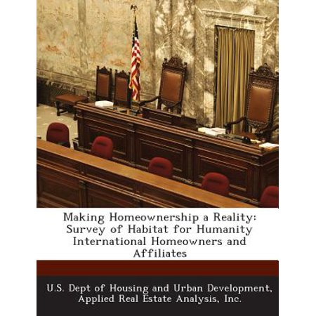 Making Homeownership A Reality  Survey Of Habitat For Humanity International Homeowners And Affiliates