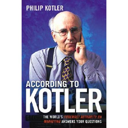 According to Kotler : The World's Foremost Authority on Marketing Answers Your