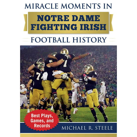 Miracle Moments in Notre Dame Fighting Irish Football History : Best Plays, Games, and (Best Games In Nfl History)