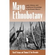Mayo Ethnobotany : Land, History, and Traditional Knowledge in Northwest Mexico