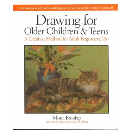 Drawing for Older Children and Teens: A Creative Method That Works for Adult Beginners, Too