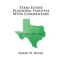 Texas Estate Planning Statutes with Commentary : 2019-2021 Edition