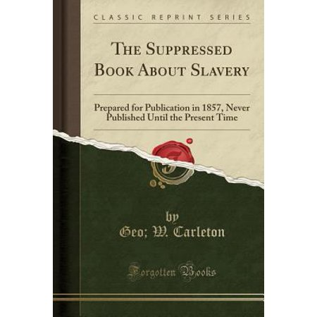 The Suppressed Book About Slavery  Prepared For Publication In 1857  Never Published Until The Present Time  Classic Reprint
